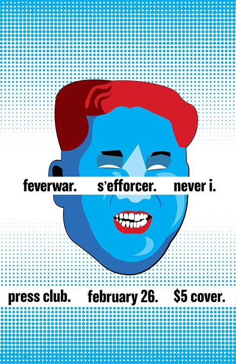 Feverwar, S'efforcer, and Never I at the Press Club!