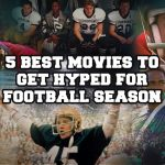 5 Best Movies To Get Hyped For Football Season